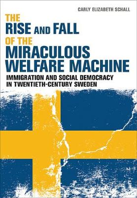 The Rise and Fall of the Miraculous Welfare Machine by Carly Elizabeth Schall