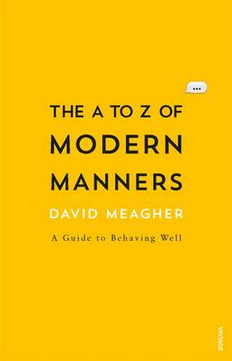 The A to Z of Modern Manners by David Meagher