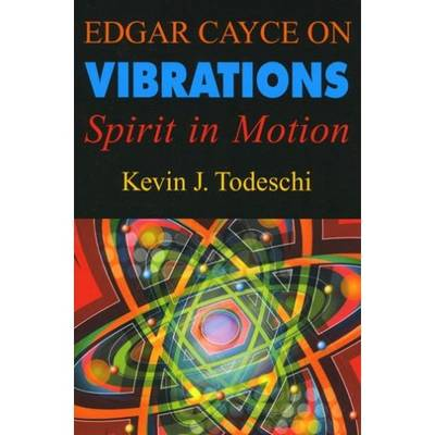 Edgar Cayce on Vibrations by Kevin J. Todeschi