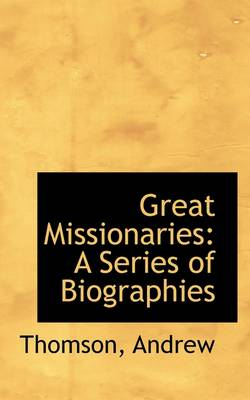 Great Missionaries: A Series of Biographies by Thomson Andrew