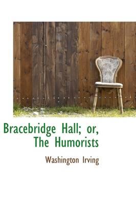 Bracebridge Hall; Or, the Humorists by Washington Irving