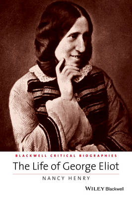 Life of George Eliot - a Critical Biography by Nancy Henry