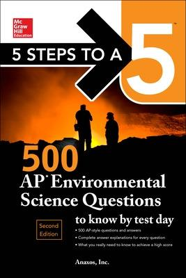 5 Steps to a 5: 500 AP Environmental Science Questions to Know by Test Day, Second Edition by Anaxos Inc.