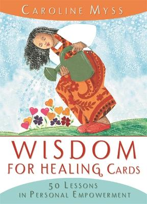 Wisdom For Healing Cards: Nurturing Guidance For The Energy Worker by Caroline Myss
