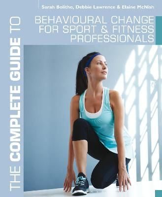 The Complete Guide to Behavioural Change for Sport and Fitness Professionals by Sarah Bolitho