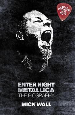 Metallica: Enter Night by Mick Wall