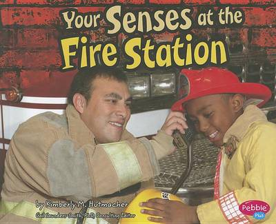 Your Senses at the Fire Station by Kimberly M Hutmacher