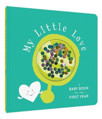 My Little Love: A Baby Book for the First Year by Chronicle Books