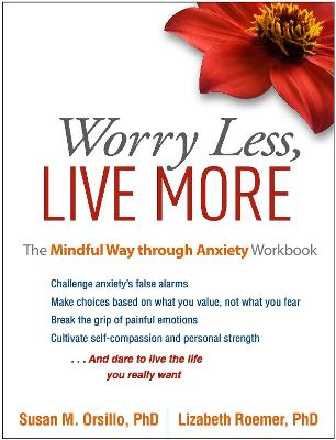 The Worry Less, Live More by Susan M. Orsillo