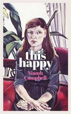 This Happy: Shortlisted for the An Post Irish Book Awards 2020 by Niamh Campbell