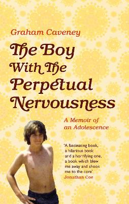 The Boy with the Perpetual Nervousness by Graham Caveney