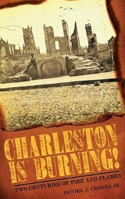 Charleston Is Burning! by Daniel J Crooks Jr