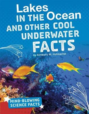 Lakes in the Ocean and Other Cool Underwater Facts by Kimberly M. Hutmacher