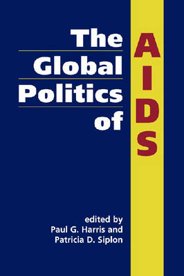 Global Politics of AIDS by Patricia D. Siplon