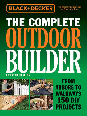 The Complete Outdoor Builder (Black & Decker) by Editors of Cool Springs Press
