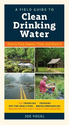 A Field Guide to Clean Drinking Water by Joe Vogel