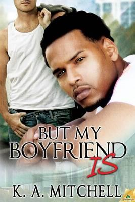 But My Boyfriend Is by K A Mitchell