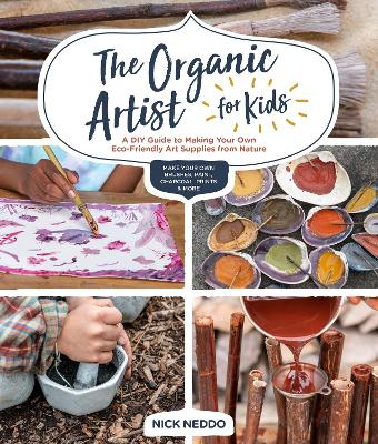 The Organic Artist for Kids: A DIY Guide to Making Your Own Eco-Friendly Art Supplies from Nature book