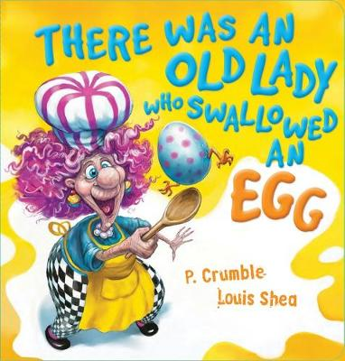 There Was an Old Lady who Swallowed an Egg Board Book by P. Crumble