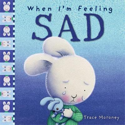 When I'm Feeling Sad by Trace Moroney