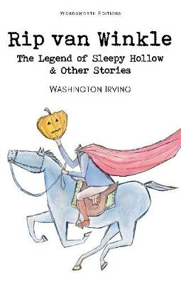 Rip Van Winkle, The Legend of Sleepy Hollow & Other Stories by Washington Irving