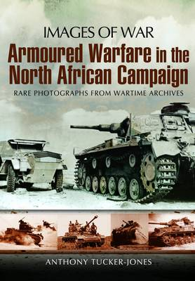 Armoured Warfare in the North African Campaign by Anthony Tucker-Jones