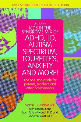 Kids in the Syndrome Mix of ADHD, LD, Autism Spectrum, Tourette's, Anxiety, and More! by Martin L. Kutscher