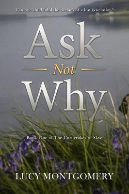 Ask Not Why by Lucy Montgomery