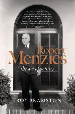 Robert Menzies: the art of politics by Troy Bramston