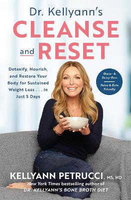 Dr. Kellyann's Cleanse and Reset: Detoxify, Nourish, and Restore Your Body for Sustained Weight Loss by Kellyann Petrucci