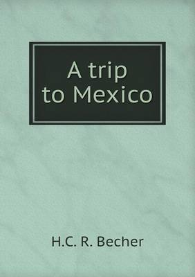 A Trip to Mexico by H. Becher