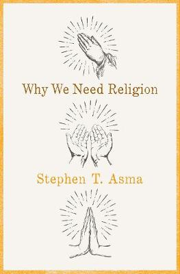 Why We Need Religion by Stephen T. Asma
