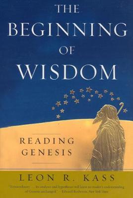 Beginning of Wisdom by Leon R. Kass