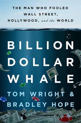 Billion Dollar Whale by Bradley Hope