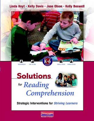 Solutions for Reading Comprehension, K-6: Strategic Interventions for Striving Learners by Linda Hoyt
