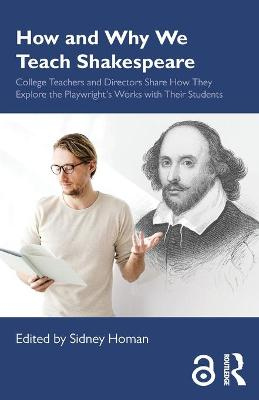 How and Why We Teach Shakespeare: College Teachers and Directors Share How They Explore the Playwright's Works with Their Students book