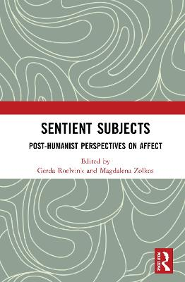 Sentient Subjects: Post-humanist Perspectives on Affect book