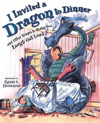 I Invited A Dragon to Dinner: And Other Poems to Make You Laugh out Loud by Chris L. Demarest