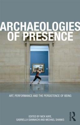 Archaeologies of Presence by Gabriella Giannachi