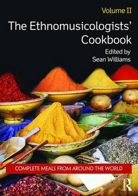 The Ethnomusicologists' Cookbook Complete Meals from Around the World Volume II by Sean Williams