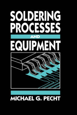 Soldering Processes and Equipment by Michael Pecht