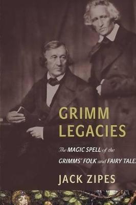 Grimm Legacies by Jack Zipes