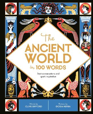 The Ancient World in 100 Words: Start conversations and spark inspiration by Clive Gifford