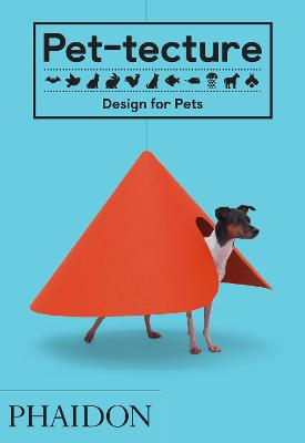 Pet-tecture: Design for Pets by Tom Wainwright