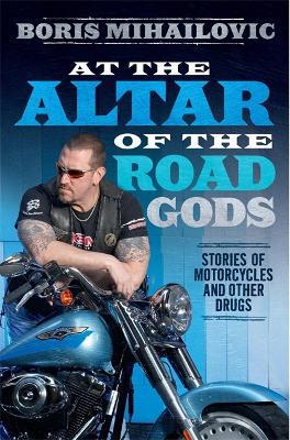At the Altar of the Road Gods by Boris Mihailovic