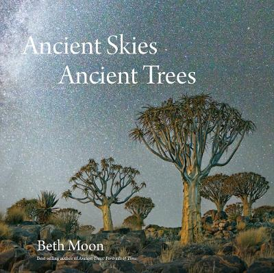 Ancient Skies, Ancient Trees by Beth Moon