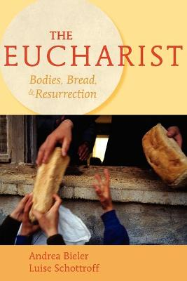 The Eucharist: Bodies, Bread and Resurrection by Andrea Bieler