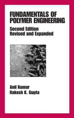 Fundamentals of Polymer Engineering by Anil Kumar