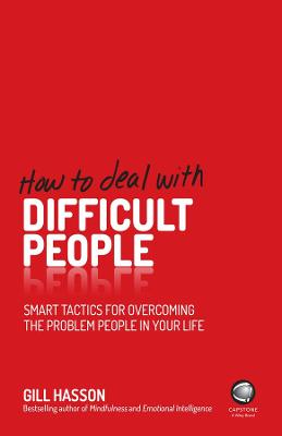 How To Deal With Difficult People by Gill Hasson