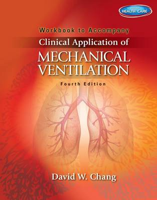 Workbook for Chang's Clinical Application of Mechanical Ventilation, 4th by David Chang